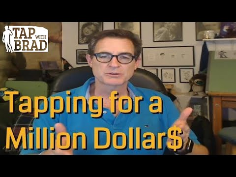 Tapping For A Million Dollars ($1,000,000) - Tapping With Brad Yates