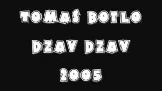 Tomas Botlo dzav dzav