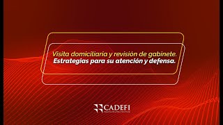 Cadefi  Visita domiciliaria y revisión de gabinete Estrategias para su atención y defensa Septiembre