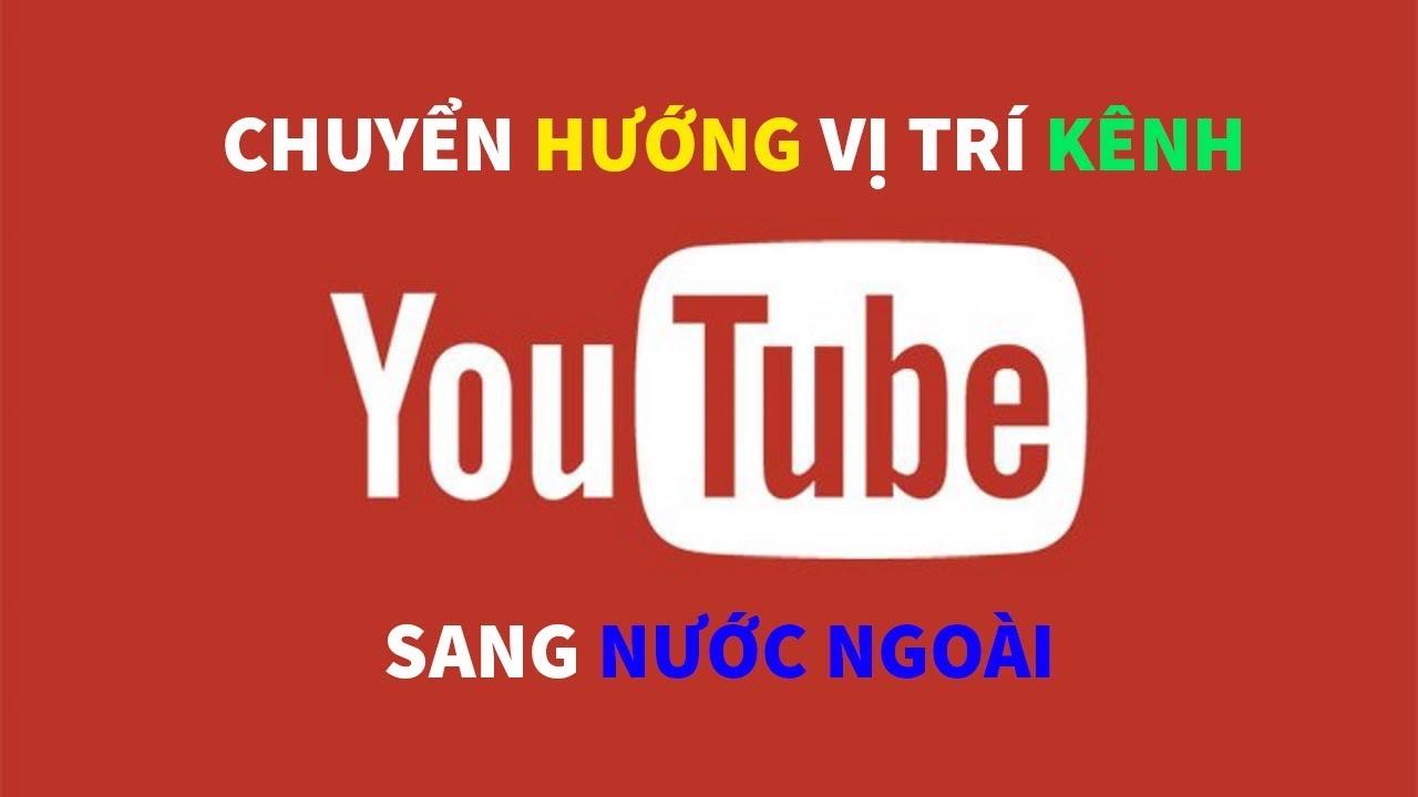Hướng Dẫn chuyển hướng vị trí kênh Youtube sang nước ngoài | HALINH IT