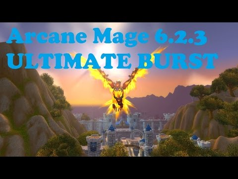 Ultimate World of Warcraft Arcane Mage 6.2.3 BURST (Under 3 seconds)