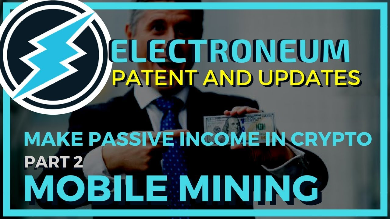 Electroneum - Patent, Updates and Mobile Mining - Make Passive Income with Cryptocurrency Pt. 2