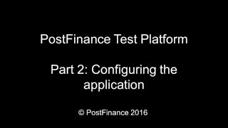 Test platform PostFinance: Part 2 Configuring the application