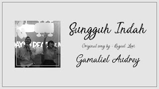 Sungguh Indah - Raguel Lewi (cover by Gamaliel Audrey)