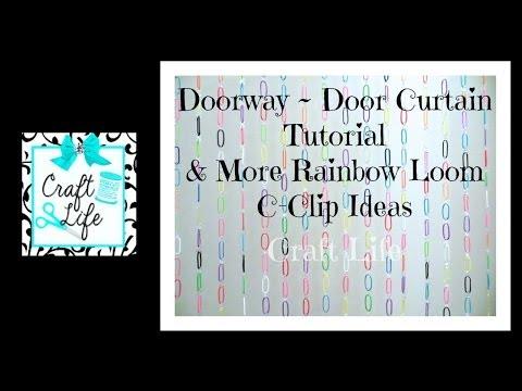 Craft Life Doorway ~Door Curtain Tutorial & Rainbow Loom C-Clip Ideas