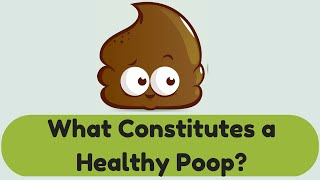 What Constitutes a Healthy Poop?
