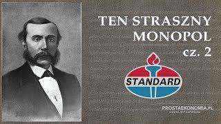 Standard Oil - ten straszny monopol! cz.2