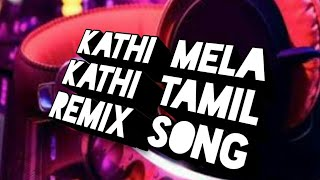 Kathi  Mela  Kathi  Tamil  Remix   song