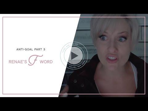Anti-goal Part 3 - Renae's F-word