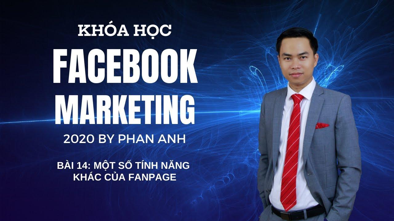 [FB2020] Khóa Học Facebook Marketing 2020 By Phan Anh | Bài 14: Một Số Tính Năng Khác Của Fanpage