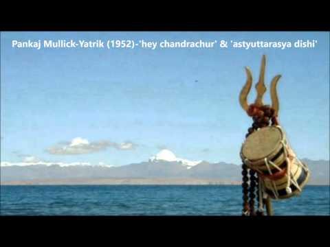 Pankaj Mullick - Yatrik (1952) - 'hey chandrachur' & 'astyuttarasya dishi'