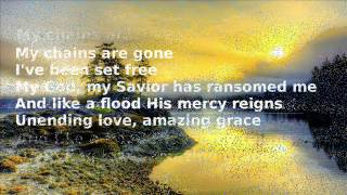 AMAZING GRACE MY CHAINS ARE GONE BY CHRIS TOMLIN LYRICS