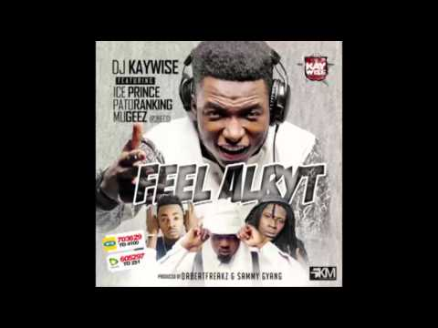 Dj Kaywise - Feel Alryt [Official Audio] ft. Ice Prince, Patoranking, Mugeez