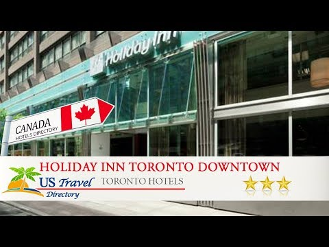 Holiday Inn Toronto Downtown Centre - Toronto Hotels, Canada