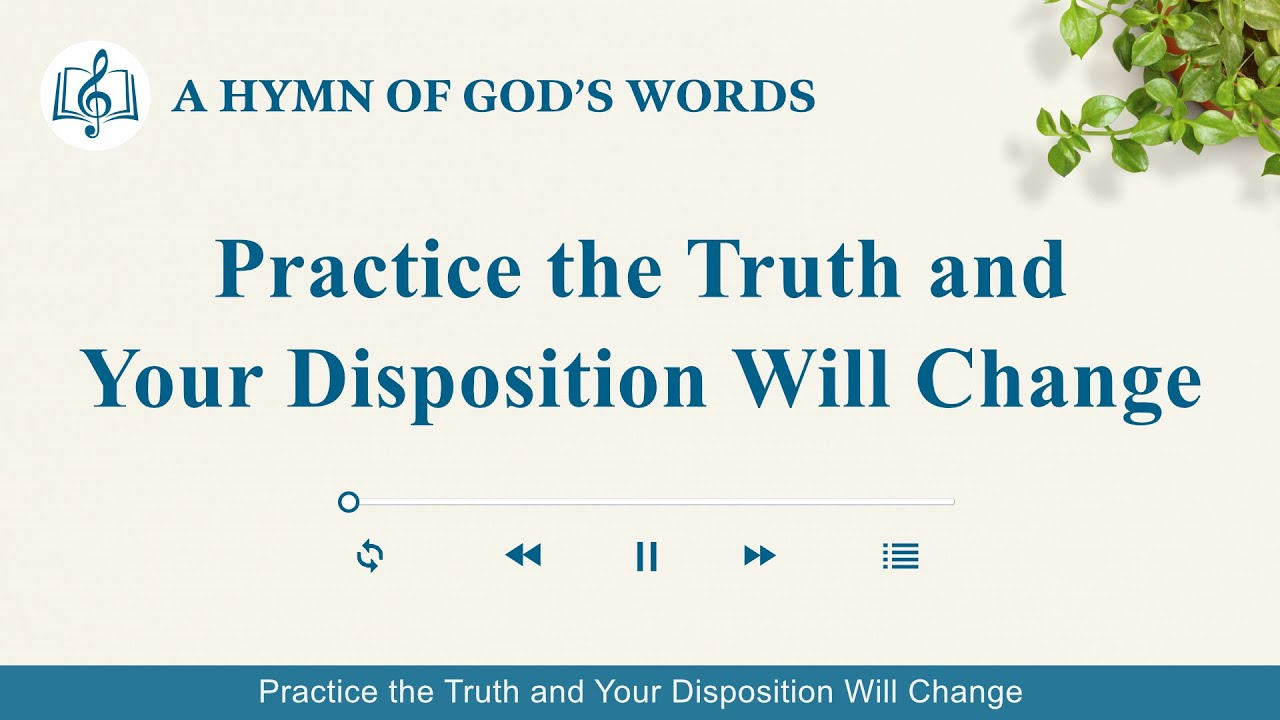 """2020 Christian Devotional Song   """"Practice the Truth and Your Disposition Will Change"""""""