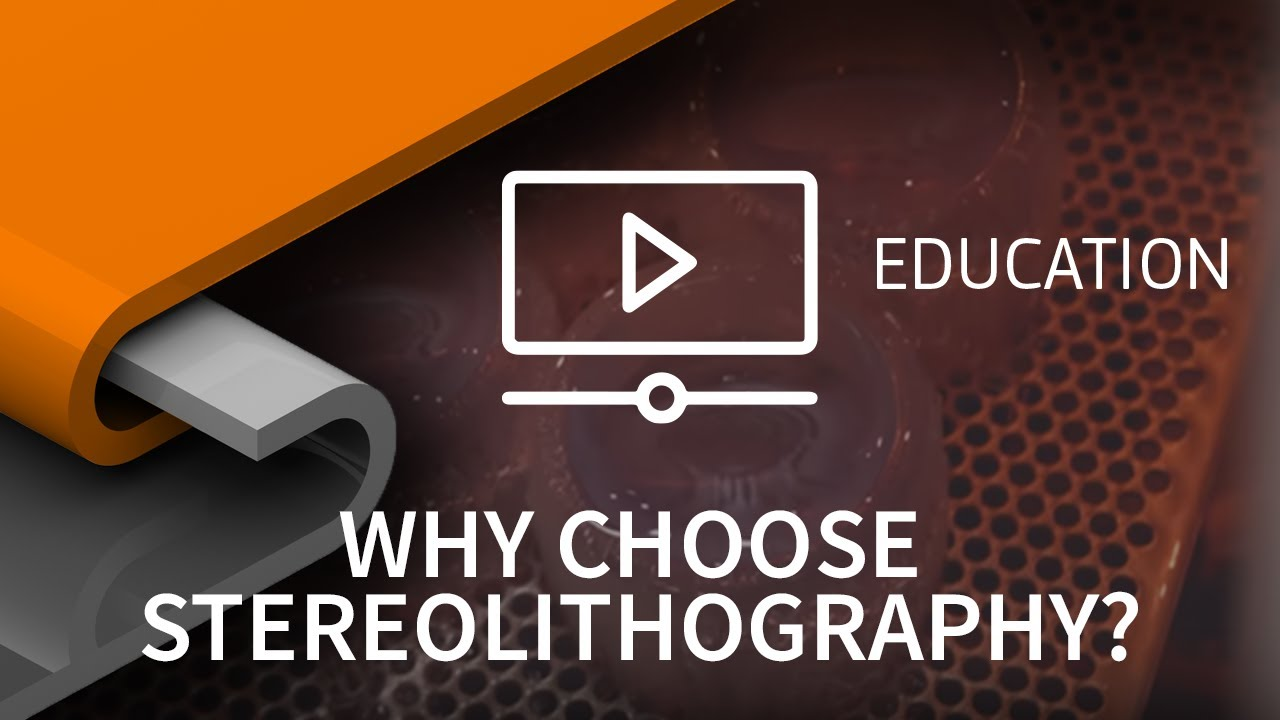 Why choose Stereolithography?