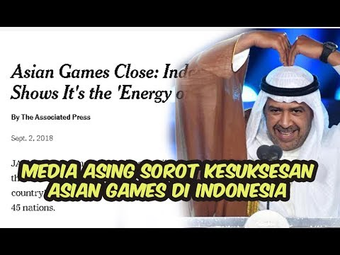 Bangga  Berikut Postingan Media Asing Yang Memuji Perhelatan Asian Games 2018