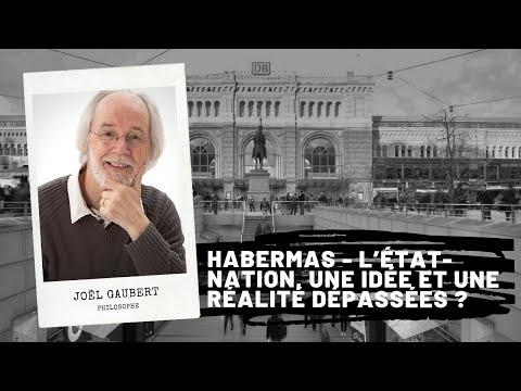 HABERMAS - L'Etat-nation, Une Idée Et Une Réalité Dépassées ?, Joël GAUBERT
