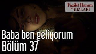 Fazilet Hanım ve Kızları 37. Bölüm - Baba Ben Geliyorum