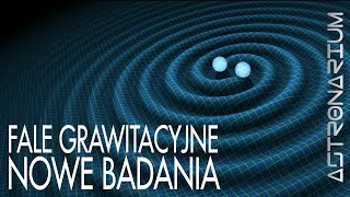 Fale grawitacyjne - nowe badania - Astronarium #84