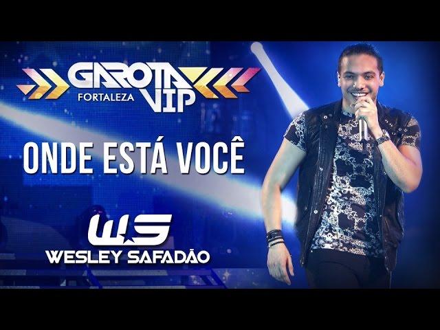 Wesley Safadão — Onde Está Você (Meu Amanhecer) [Garota Vip Fortaleza 2015]