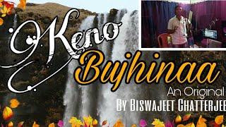 keno bujhinaa bengali original songby biswajeet chatterjee