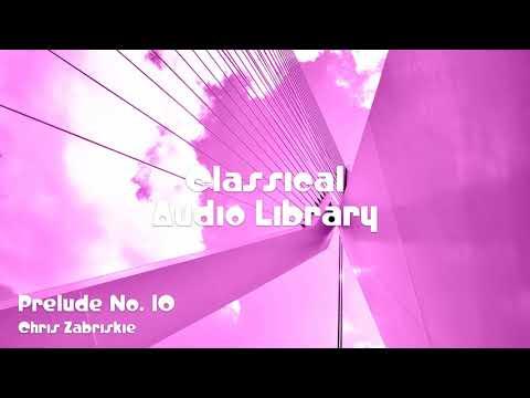 🎵 Prelude No. 10 - Chris Zabriskie 🎧 No Copyright Music 🎶 Classical Music