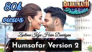 Zaalima Kyu Hai Dooriyan (Humsafar Version 2) | LYRICS 1080P | Badrinath Ki Dulhania 2018 FULL SONG