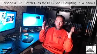 Episode #322: Batch Files for DOS Shell Scripting in Windows