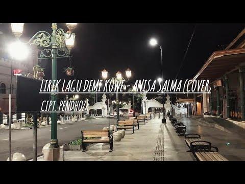 LIRIK LAGU DEMI KOWE - ANISA SALMA (COVER) CIPT. PENDHOZA