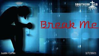 Break Me - Justin Coffin - 3-7-2021