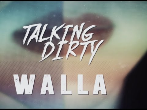 WALLA - Talking Dirty