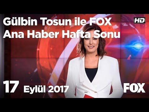 17 Eylül 2017 Gülbin Tosun ile FOX Ana Haber Hafta Sonu