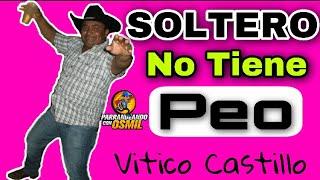 Vitico Castillo  Soltero no tiene peo