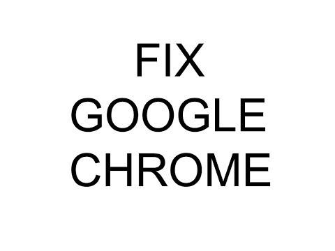 Google Chrome Fix (not Opening)