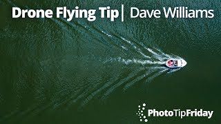Drone Photography Tip with Dave Williams | Photo Tip Friday