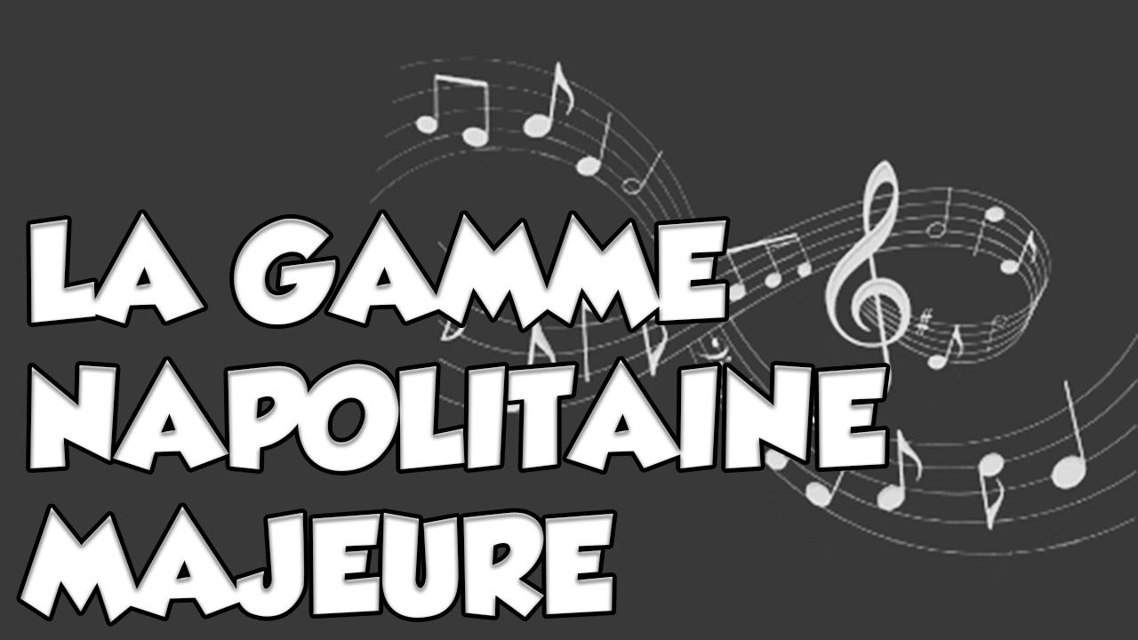 LA GAMME NAPOLITAINE MAJEURE - LE GUITAR VLOG 264