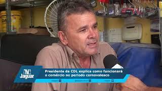 Presidente da CDL explica como funcionará o comércio no período carnavalesco