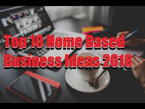 Top 10 Home Based Business Ideas 2018