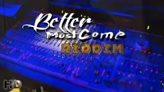 Better Must Come Riddim (Promo Mix) [Street Platinum] October 2014