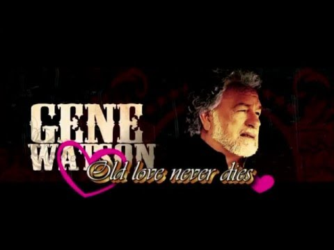 Gene Watson: Old love never dies & this song is just for you