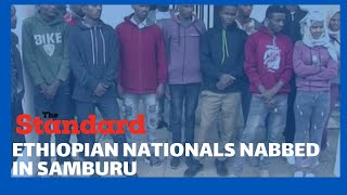 Samburu police arrest 10 Ethiopian nationals smuggled in the country by Kenyan drivers