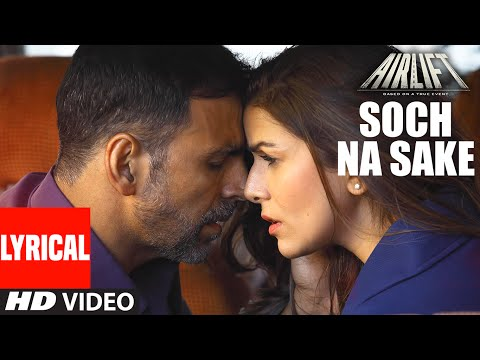 SOCH NA SAKE  Song LYRICS  AIRLIFT  Akshay Kumar, Nimrat Kaur  TSeries