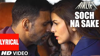 SOCH NA SAKE Video Song (LYRICS) | AIRLIFT | Akshay Kumar, Nimrat Kaur | T-Series(Presenting