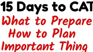15 Days to CAT | How to prepare, How to plan studies, Important things to focus