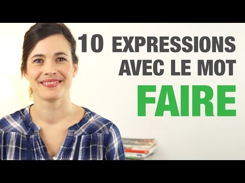 """10 Expressions avec le mot FAIRE - 10 French expressions with the word """"FAIRE"""""""