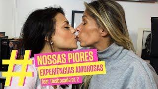 Piores Experiências Amorosas | Adriane Galisteu (com Bruna Louise)