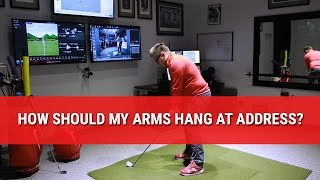 HOW SHOULD MY ARMS HANG AT ADDRESS?