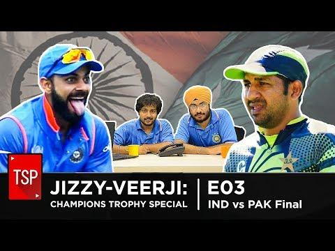 TSP || Jizzy-Veerji and Friends E03 || Champions Trophy 2017 Final Special