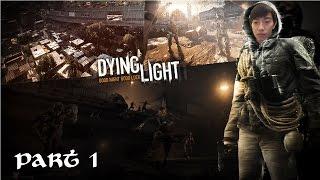 Dying Light part 1 - Bạn bè mới kẻ thù mới